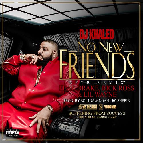 AUDIO: DJ Khaled – No New Friends ft  Drake, Rick Ross